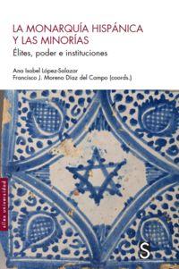 MONARQUIA HISPANICA Y LAS MINORIAS, LA - ELITES, PODER E INSTITUCIONES