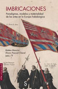 Imbricaciones - Paradigmas, Modelos Y Materialidad De Las Artes En La Europa Habsburgica - Matteo Mancini / Alvaro Pascual Chenel