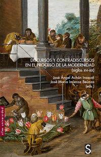 Discursos Y Contradiscursos En El Proceso De La Modernidad (siglos Xvi-Xix) - Jose Angel Achon Insausti / Jose Maria Imizcoz Beunza