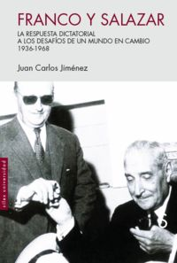 FRANCO Y SALAZAR - LA RESPUESTA DICTATORIAL A LOS DESAFIOS DE UN MUNDO EN CAMBIO (1936-1968)
