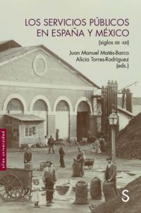 SERVICIOS PUBLICOS EN ESPAÑA Y MEXICO, LOS - (SIGLOS XIX-XXI)