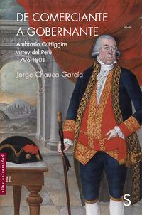 De Comerciante A Gobernador - Ambrosio O'higgins Virrey Del Peru (1796-1801) - Jorge Chauca Garcia