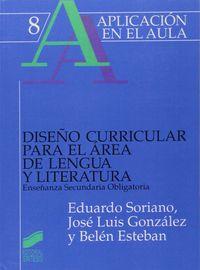 Diseño Curricular Para El Area De Lengua Y Literatura - Eso - Eduardo Soriano Palomo / Jose Luis Gonzalez Sanchez / Belen Esteban Soriano
