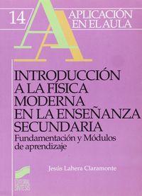 Introduccion A La Fisica Moderna En La Educacion Secundaria - Fundamentacion Y Modulos De Aprendizaje - Jesus Lahera Claramonte