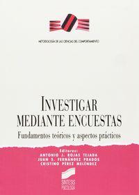 Investigar Mediante Encuestas : Fundamentos Teoricos Y Aspectos Practi - Antonio J. Rojas Tejada