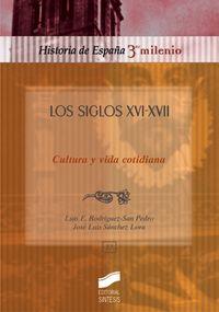 siglos xvi - xvii, los - cultura y vida cotidiana - Luis Enrique Rodriguez-San Pedro Bezares / Jose Luis Sanchez Lora