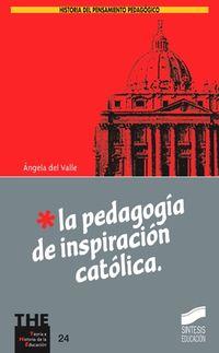 La pedagogia de inspiracion catolica - Angela Del Valle