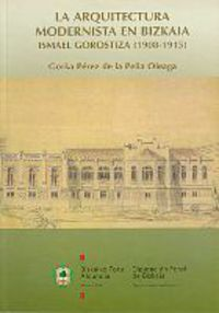 Arquitectura Modernista En Bizkaia. Ismael Gorostiza (1908-1915) - Gorka Perez De La Peña Oleaga
