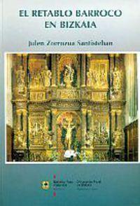 El retablo barroco en bizkaia - Julen Zorrozua Santisteban