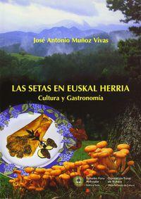 Setas En Euskal Herria, Las - Cultura Y Gastronomia - Jose Antonio Muñoz Vivas