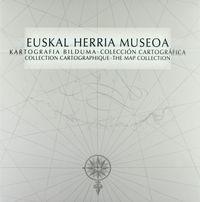 EUSKAL HERRIA MUSEOA - KARTOGRAFIA BILDUMA = COLECCION CARTOGRAFICA