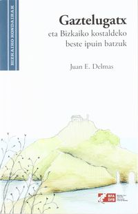 Gaztelugatx Eta Bizkaiko Kostaldeko Beste Ipuin Batzuk = Gaztelugach Y Otros Cuentos De La Costa De Bizkaia - Juan E. Delmas