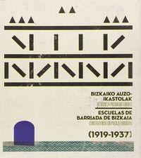 BIZKAIKO AUZO-IKASTOLAK = ESCUELAS DE BARRIADA DE BIZKAIA - HEZKUNTZA-PASAIA BAT ERAIKIZ (1919-1937) = CONSTRUYENDO UN PAISAJE EDUCATIVO (1919-1937)