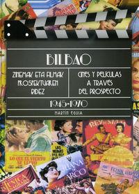 BILBAO, CINES Y PELICULAS A TRAVES DEL PROSPECTO (1945-1970) = BILBAO, ZINEMAK ETA FILMAK PROSPEKTUAREN BIDEZ (1945-1970)