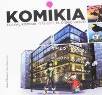 KOMIKIA - EUSKAL KOMIKIA 1975-2017 = EL COMIC VASCO
