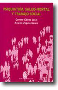 Psiquiatria, Salud Mental Y Trabajo Social - C.  Gomez Lavin  /  R.  Zapata Garcia
