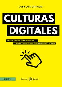 culturas digitales - textos breves para entender como y por que internet nos cambio la vida - Jose Luis Orihuela