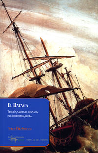 BATAVIA, EL - TRAICION, NAUFRAGIO, ASESINATOS, ESCLAVITUD SEXUAL, VALOR. ..