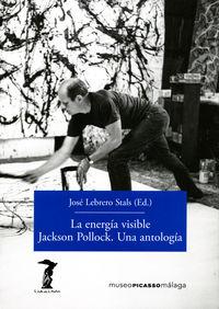 Energia Visible, La - Jackson Pollock, Una Antologia - Jose Lebrero Stals (ed. )