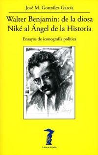 WALTER BENJAMIN: DE LA DIOSA NIKE AL ANGEL DE LA HISTORIA - ENSAYOS DE ICONOGRAFIA POLITICA