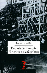 DESPUES DE LA UTOPIA - EL DECLIVE DE LA FE POLITICA