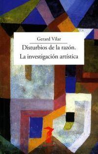 DISTURBIOS DE LA RAZON - LA INVESTIGACION ARTISTICA