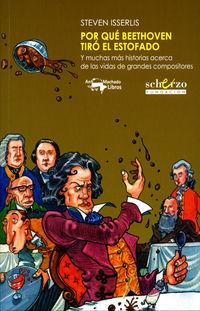POR QUE BEETHOVEN TIRO EL ESTOFADO - Y MUCHAS MAS HISTORIAS ACERCA DE LAS VIDAS DE GRANDES COMPOSITORES