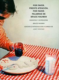 POR FAVOR, PRESTE ATENCION, POR FAVOR: PALABRAS DE BRUCE NAUMAN - ESCRITOS Y ENTREVISTAS