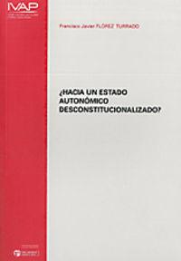 ¿hacia Un Estado Autonomico Desconstitucionalizado? - F. Javier Florez Turrado