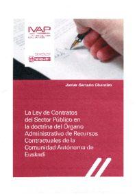 LEY DE CONTRATOS DEL SECTOR PUBLICO EN LA DOCTRINA DEL ORGANO ADMINISTRATIVO DE RECURSOS CONTRACTUALES DE LA COMUNIDAD AUTONOMA DE EUSKADI