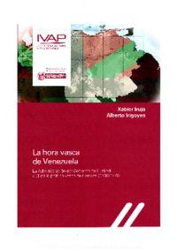 LA HORA VASCA DE VENEZUELA - LA ADMINISTRACION DEL GOBIERNO DE EUSKADI Y EL EXILIO POLITICO VASCO DE CARACAS (1939-1979)