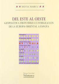 Del Este Al Oeste - Geopolitica Fronteriza E Inmigracion De La Europa Oriental A España - Silvia Marcu
