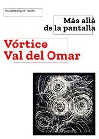 MAS ALLA DE LA PANTALLA - VORTICE DE VAL DEL OMAR