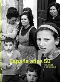 ESPAÑA AÑOS 50 - POLITICA Y SOCIEDAD