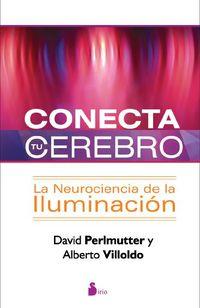 Conecta Tu Cerebro - La Neurociencia De La Iluminacion - David Perlmutter / Alberto Villoldo