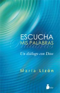 Escucha Mis Palabras - Un Dialogo Con Dios - Maria Lizon