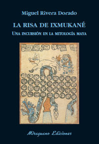 Risa De Ixmukane, La - Una Incursion El La Mitologia Maya - Miguel Rivera Dorado