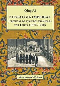 NOSTALGIA IMPERIAL - CRONICAS DE VIAJEROS ESPAÑOLES POR CHINA (1870-1910)