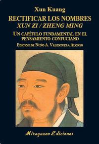 RECTIFICAR LOS NOMBRES (XUN ZI*ZHENG MING) - UN CAPITULO FUNDAMENTAL EN EL PENSAMIENTO CONFUCIANO