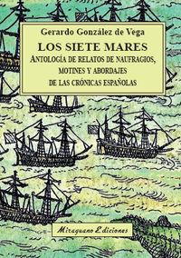 SIETE MARES, LOS - ANTOLOGIA DE RELATOS DE NAUFRAGIOS, MOTINES Y ABORDAJES DE LAS CRONICAS ESPAÑOLAS