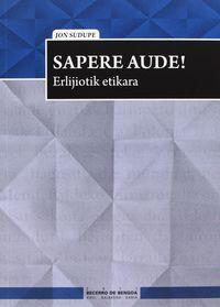 Sapere Aude -Erlijiotik Etikara (2011 Becerro Bengoa Saiakera Saria) - Jon Sudupe