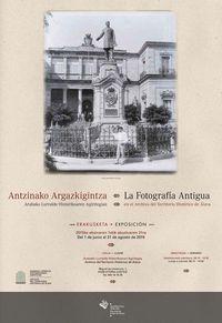 ANTZINAKO ARGAZKIGINTZA ARABAKO LURRALDE HISTORIKOAREN AGIRITEGIAN = FOTOGRAFIA ANTIGUA EN EL ARCHIVO DEL TERRITORIO HISTORICO DE ALAVA, LA