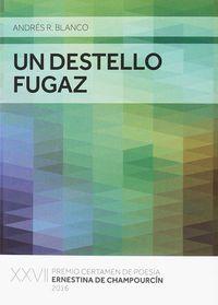 Destello Fugaz, Un (premio Poesia Ernestina Champourcin 2016) - Andres R. Blanco