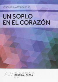 Soplo En El Corazon, Un (premio Cuentos Ignacio Aldecoa 2016) - Jose Molina Melgarejo