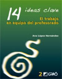 Trabajo En Equipo Del Profesorado, El - 14 Ideas Clave - Ana Lopez Hernandez