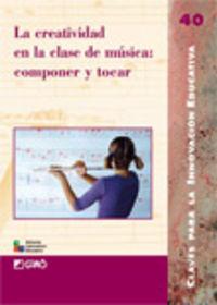 CREATIVIDAD EN LA CLASE DE MUSICA, LA - COMPONER Y TOCAR