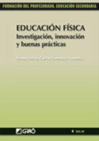 Educacion Fisica - Investigacion, Innovacion Y Buenas Practicas - C.  Gonzalez Arevalo (coord. )  /  T.   Lleixa Arribas (coord. )