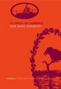 La cabeza del durmiente - Jose Maria Guelbenzu