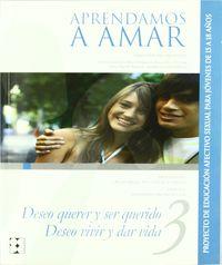 Aprendamos A Amar - Deseo Querer Y Ser Querido, Deseo Vivir Y Dar Vida 3 - Proyecto De Educacion Afectivo Sexual Para Jovenes De 15 A 18 Años - Aa. Vv.