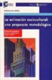 ANIMACION SOCIOCULTURAL, LA: UNA PROPUESTA METODOLOGICA